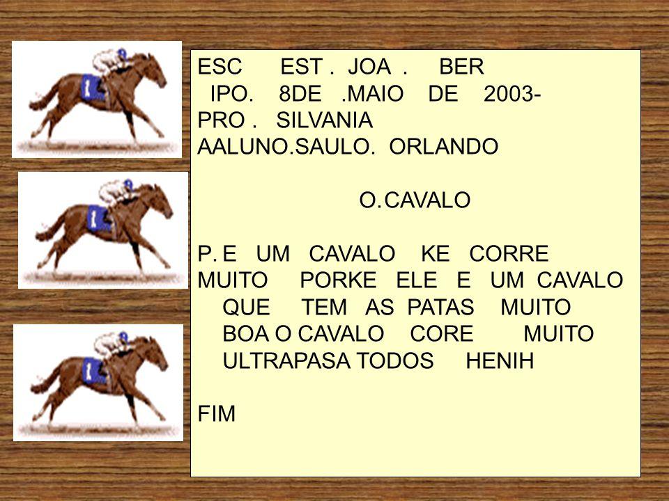 ESC EST. JOA. BER IPO. 8DE.MAIO DE 2003- PRO. SILVANIA AALUNO.SAULO. ORLANDO O.CAVALO P.E UM CAVALO KE CORRE MUITO PORKE ELE E UM CAVALO QUE TEM AS PA