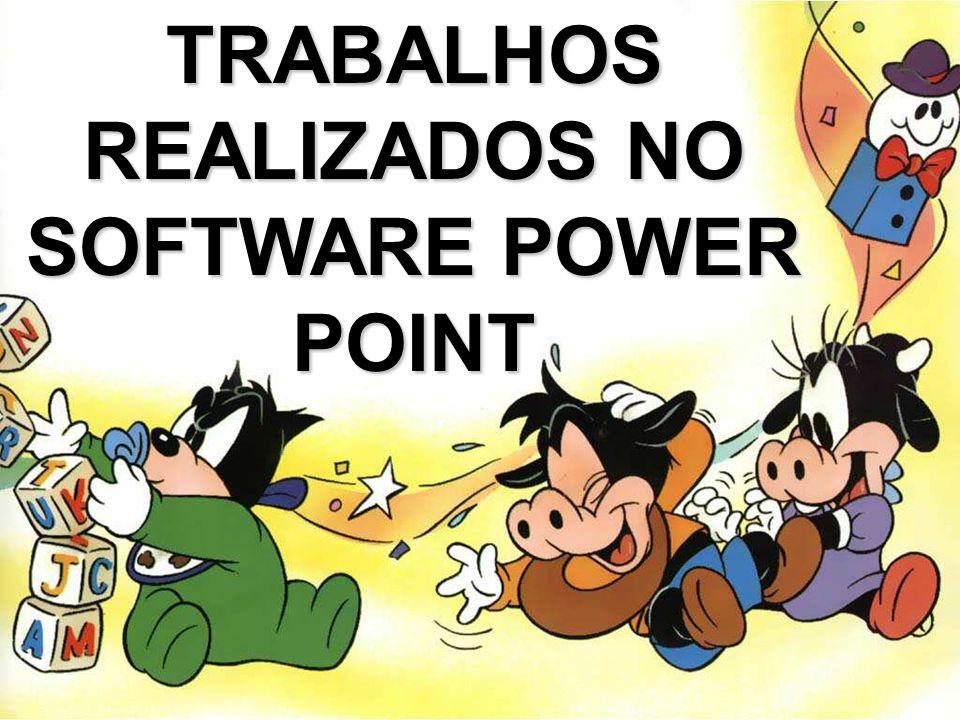 TRABALHOS REALIZADOS NO SOFTWARE POWER POINT