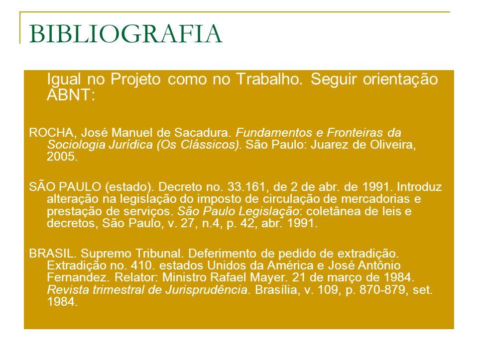 BIBLIOGRAFIA Igual no Projeto como no Trabalho. Seguir orientação ABNT: ROCHA, José Manuel de Sacadura. Fundamentos e Fronteiras da Sociologia Jurídic