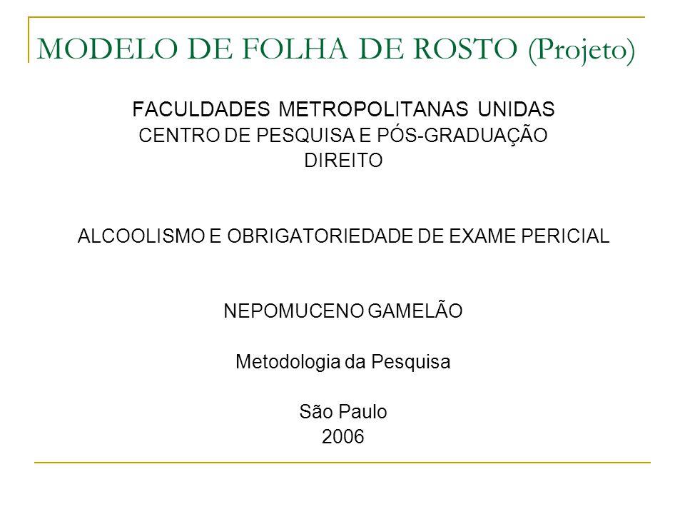 MODELO DE FOLHA DE ROSTO (Projeto) FACULDADES METROPOLITANAS UNIDAS CENTRO DE PESQUISA E PÓS-GRADUAÇÃO DIREITO ALCOOLISMO E OBRIGATORIEDADE DE EXAME P
