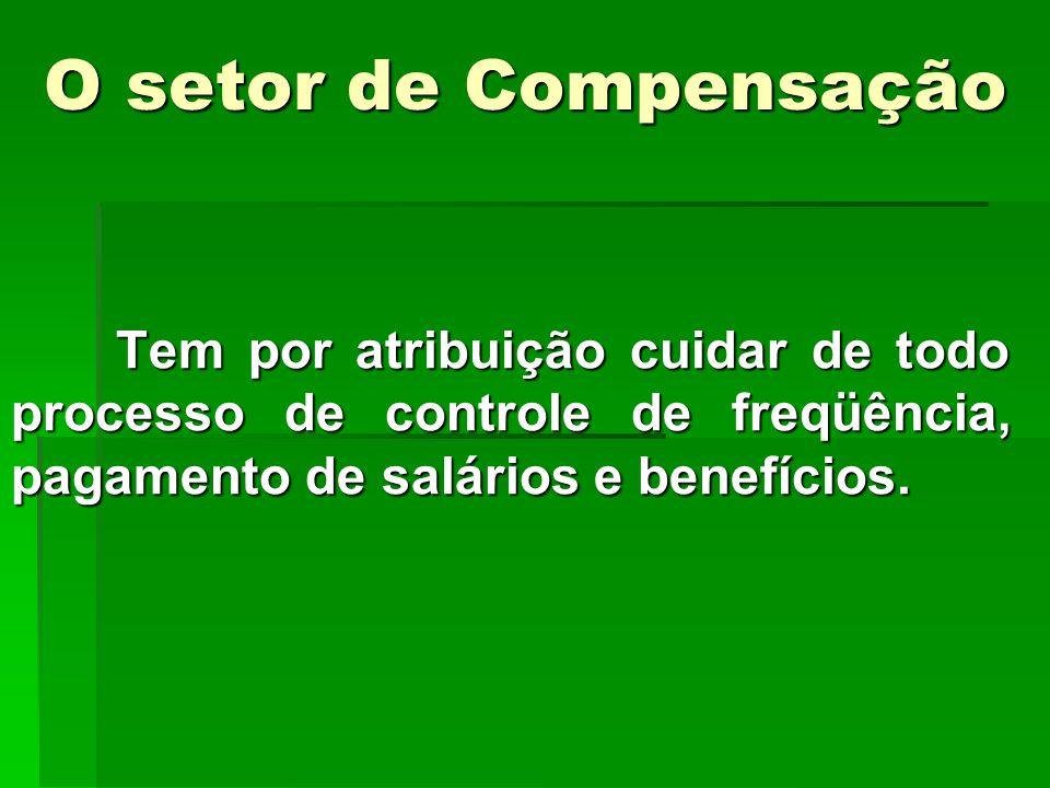 O setor de Compensação Tem por atribuição cuidar de todo processo de controle de freqüência, pagamento de salários e benefícios.
