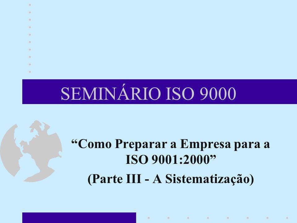 SEMINÁRIO ISO 9000 Como Preparar a Empresa para a ISO 9001:2000 (Parte III - A Sistematização)