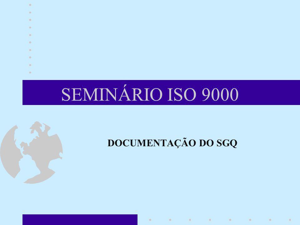 SEMINÁRIO ISO 9000 DOCUMENTAÇÃO DO SGQ Uma documentação adequada e controlada é importante em qualquer SGQ. A ISO 9001:2000 tem uma parte da cláusula
