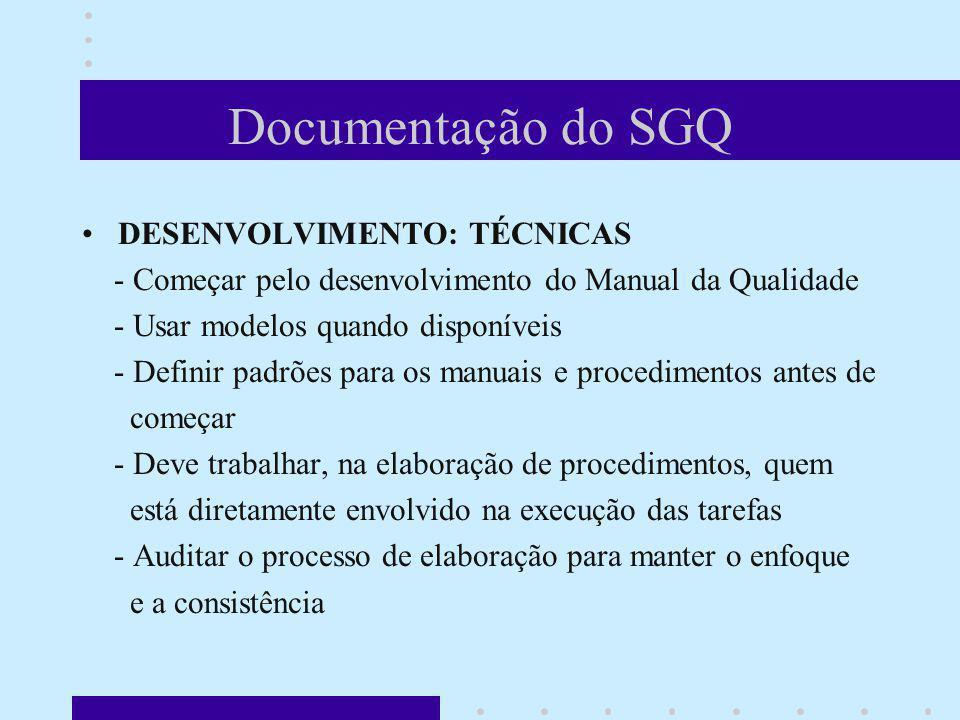Documentação do SGQ DESENVOLVIMENTO: TÉCNICAS - Começar pelo desenvolvimento do Manual da Qualidade - Usar modelos quando disponíveis - Definir padrõe