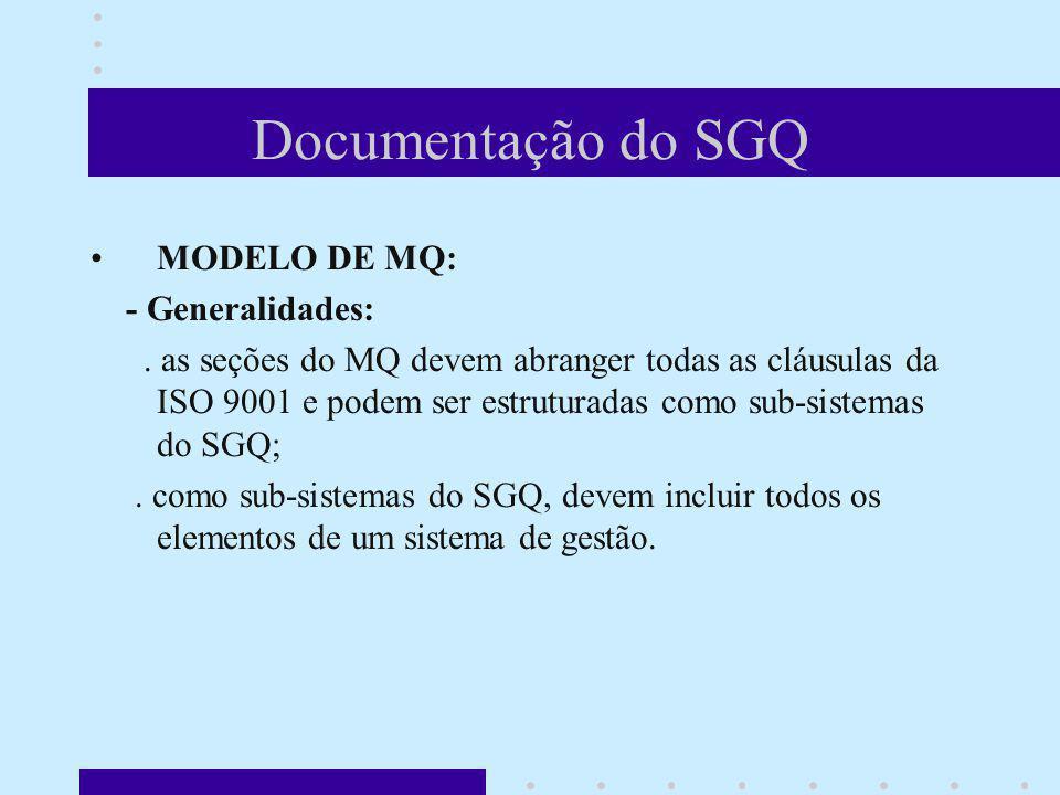 Documentação do SGQ MODELO DE MQ: - Generalidades:. as seções do MQ devem abranger todas as cláusulas da ISO 9001 e podem ser estruturadas como sub-si