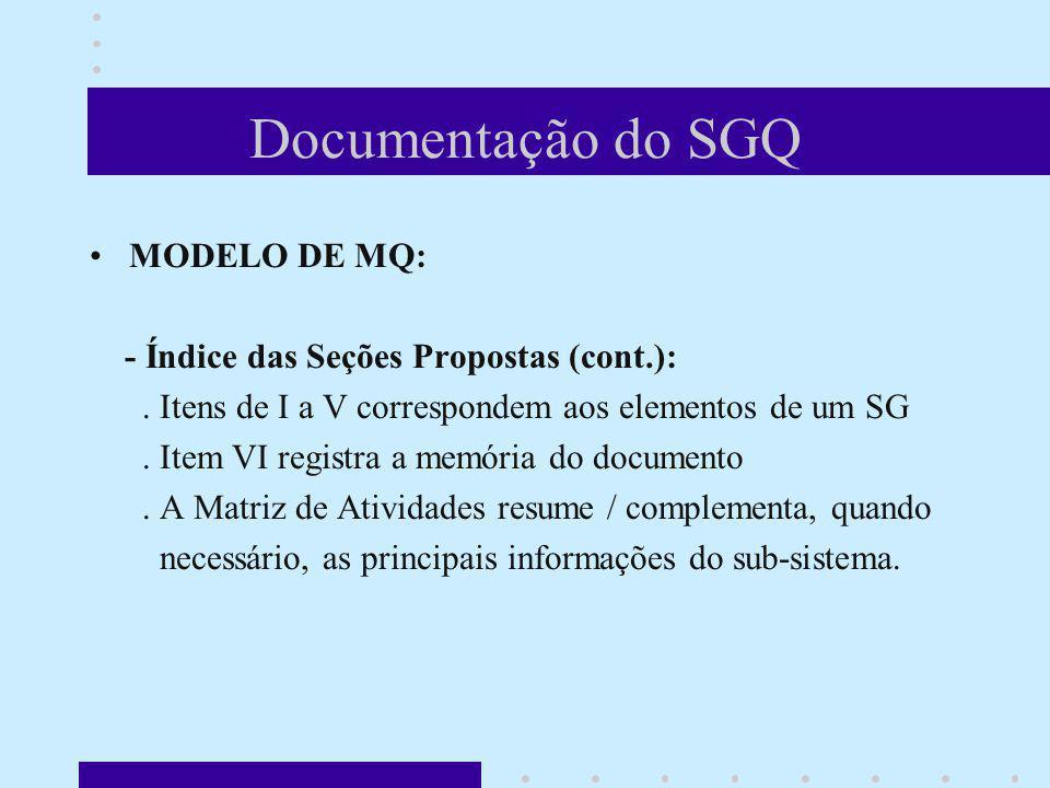 Documentação do SGQ MODELO DE MQ: - Índice das Seções Propostas (cont.):. Itens de I a V correspondem aos elementos de um SG. Item VI registra a memór