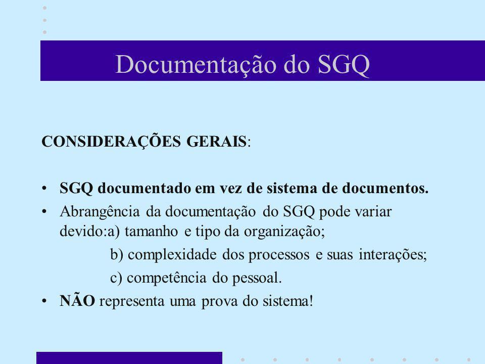 Documentação do SGQ CONSIDERAÇÕES GERAIS: SGQ documentado em vez de sistema de documentos. Abrangência da documentação do SGQ pode variar devido:a) ta