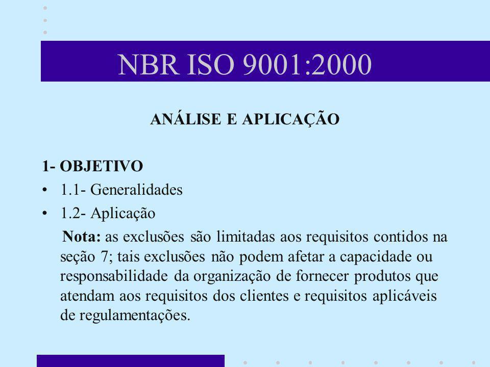 NBR ISO 9001:2000 ANÁLISE E APLICAÇÃO 1- OBJETIVO 1.1- Generalidades 1.2- Aplicação Nota: as exclusões são limitadas aos requisitos contidos na seção