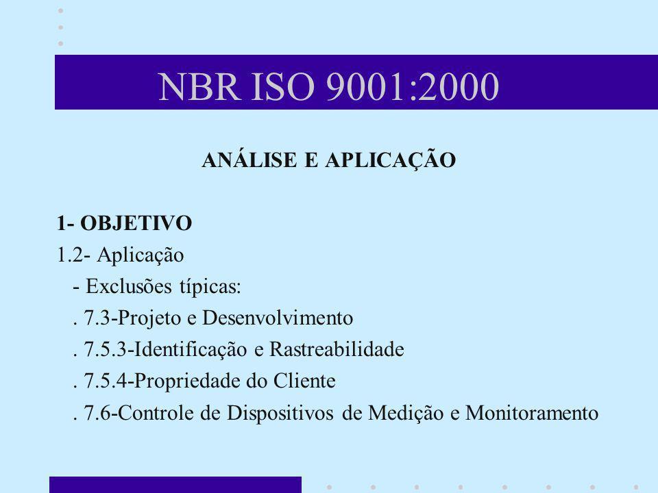 NBR ISO 9001:2000 ANÁLISE E APLICAÇÃO 1- OBJETIVO 1.2- Aplicação - Exclusões típicas:. 7.3-Projeto e Desenvolvimento. 7.5.3-Identificação e Rastreabil