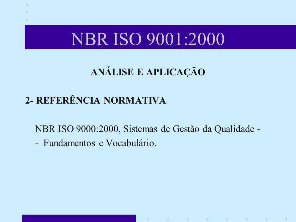 NBR ISO 9001:2000 ANÁLISE E APLICAÇÃO 2- REFERÊNCIA NORMATIVA NBR ISO 9000:2000, Sistemas de Gestão da Qualidade - - Fundamentos e Vocabulário.