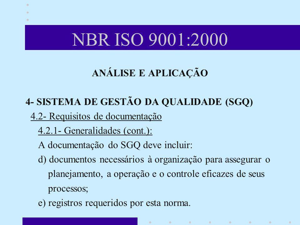 NBR ISO 9001:2000 ANÁLISE E APLICAÇÃO 4- SISTEMA DE GESTÃO DA QUALIDADE (SGQ) 4.2- Requisitos de documentação 4.2.1- Generalidades (cont.): A document
