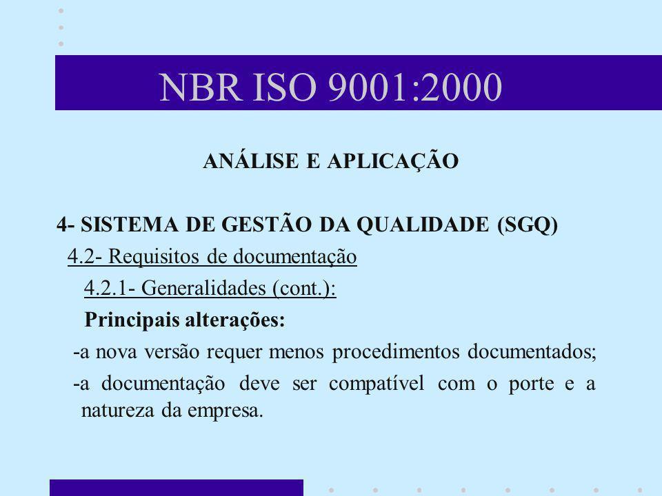 NBR ISO 9001:2000 ANÁLISE E APLICAÇÃO 4- SISTEMA DE GESTÃO DA QUALIDADE (SGQ) 4.2- Requisitos de documentação 4.2.1- Generalidades (cont.): Principais