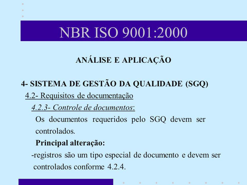 NBR ISO 9001:2000 ANÁLISE E APLICAÇÃO 4- SISTEMA DE GESTÃO DA QUALIDADE (SGQ) 4.2- Requisitos de documentação 4.2.3- Controle de documentos: Os docume