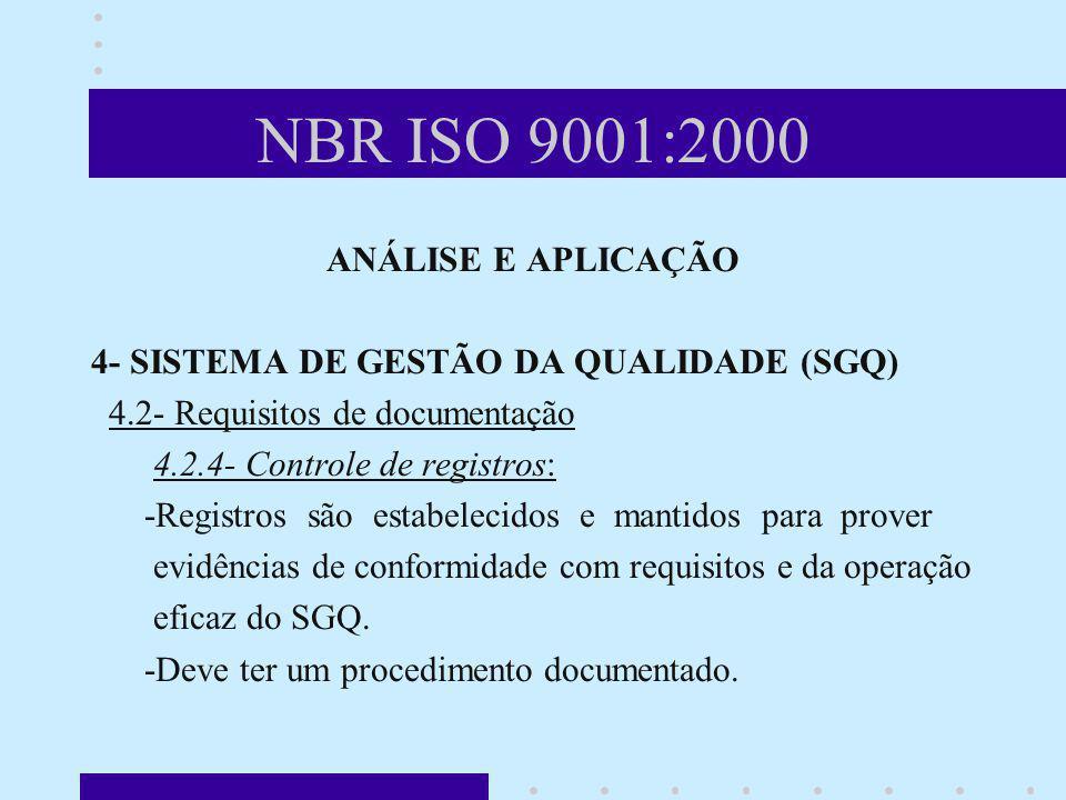 NBR ISO 9001:2000 ANÁLISE E APLICAÇÃO 4- SISTEMA DE GESTÃO DA QUALIDADE (SGQ) 4.2- Requisitos de documentação 4.2.4- Controle de registros: -Registros