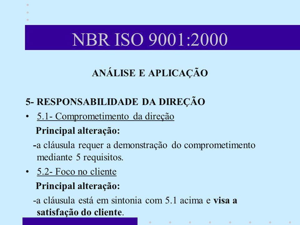 NBR ISO 9001:2000 ANÁLISE E APLICAÇÃO 5- RESPONSABILIDADE DA DIREÇÃO 5.1- Comprometimento da direção Principal alteração: -a cláusula requer a demonst