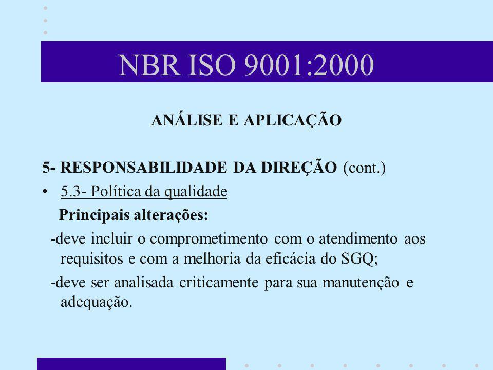 NBR ISO 9001:2000 ANÁLISE E APLICAÇÃO 5- RESPONSABILIDADE DA DIREÇÃO (cont.) 5.3- Política da qualidade Principais alterações: -deve incluir o comprom