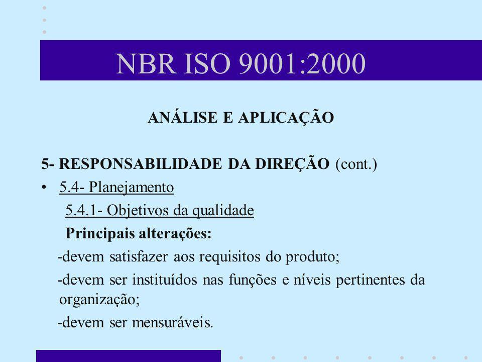 NBR ISO 9001:2000 ANÁLISE E APLICAÇÃO 5- RESPONSABILIDADE DA DIREÇÃO (cont.) 5.4- Planejamento 5.4.1- Objetivos da qualidade Principais alterações: -d