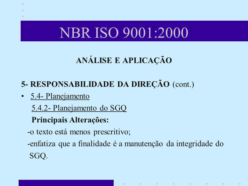 NBR ISO 9001:2000 ANÁLISE E APLICAÇÃO 5- RESPONSABILIDADE DA DIREÇÃO (cont.) 5.4- Planejamento 5.4.2- Planejamento do SGQ Principais Alterações: -o te
