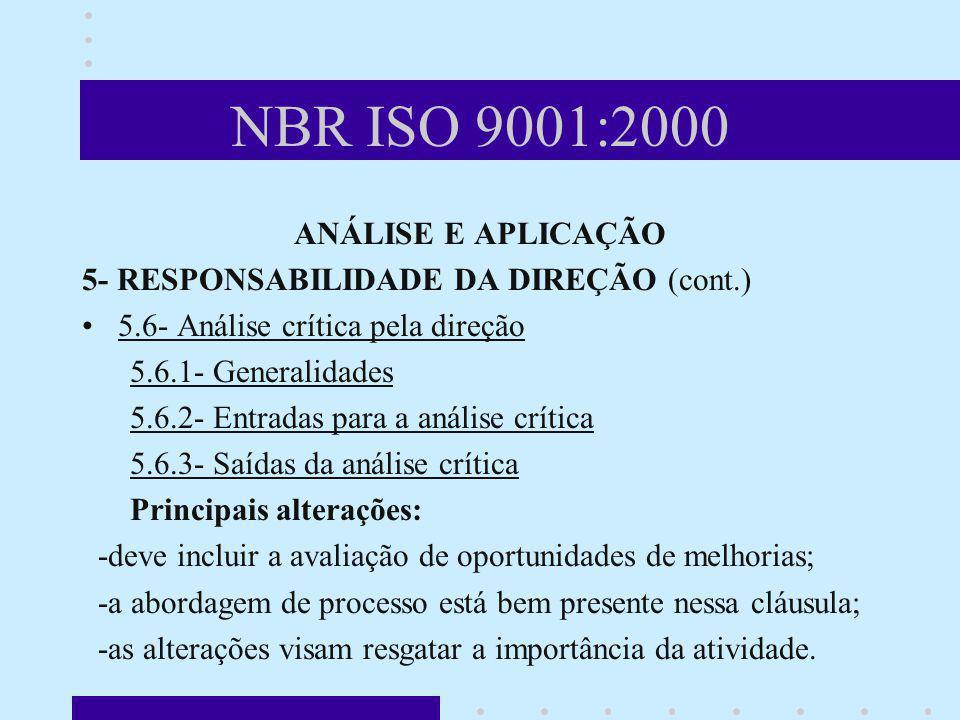 NBR ISO 9001:2000 ANÁLISE E APLICAÇÃO 5- RESPONSABILIDADE DA DIREÇÃO (cont.) 5.6- Análise crítica pela direção 5.6.1- Generalidades 5.6.2- Entradas pa