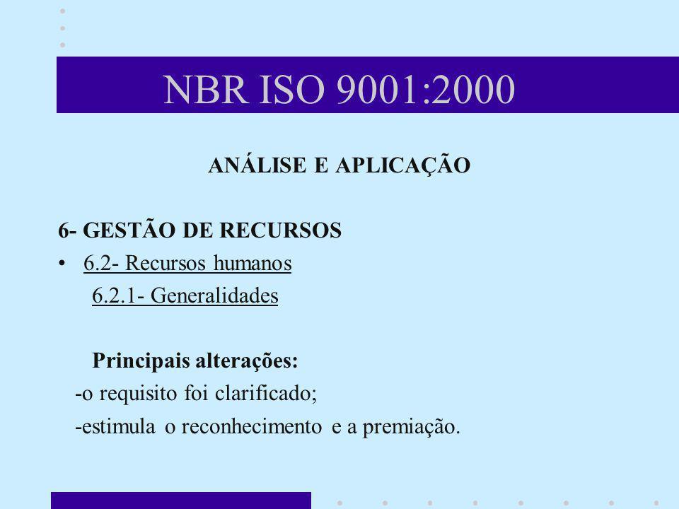 NBR ISO 9001:2000 ANÁLISE E APLICAÇÃO 6- GESTÃO DE RECURSOS 6.2- Recursos humanos 6.2.1- Generalidades Principais alterações: -o requisito foi clarifi