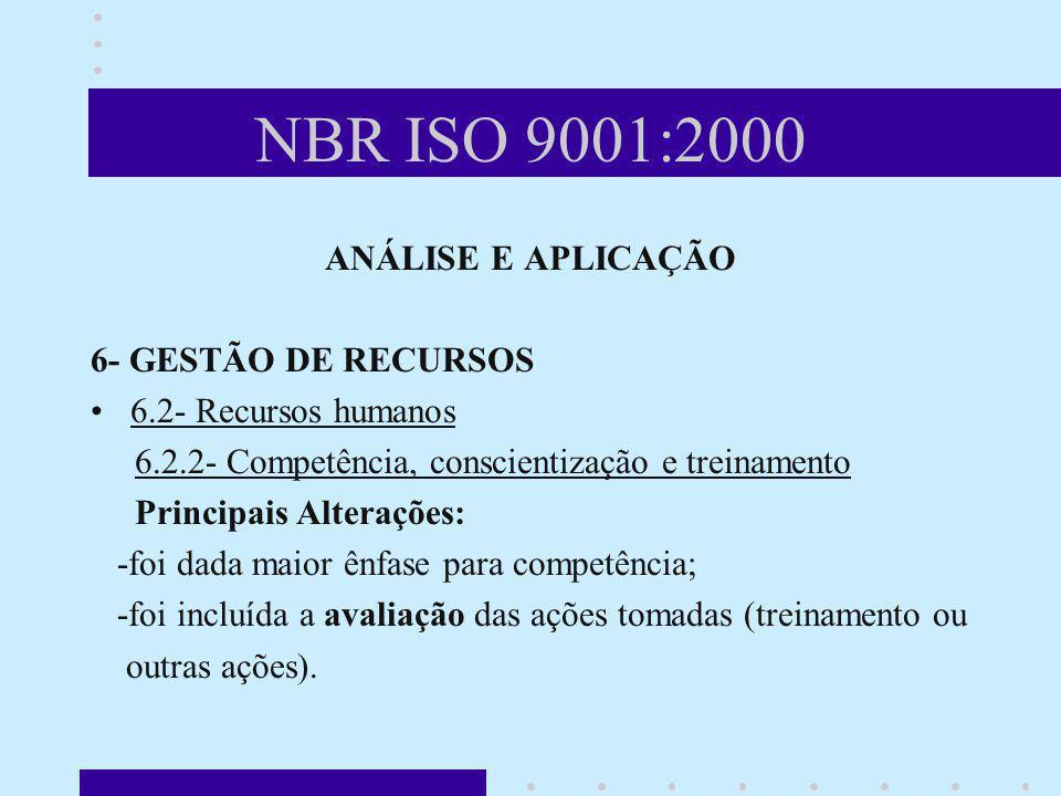 NBR ISO 9001:2000 ANÁLISE E APLICAÇÃO 6- GESTÃO DE RECURSOS 6.2- Recursos humanos 6.2.2- Competência, conscientização e treinamento Principais Alteraç