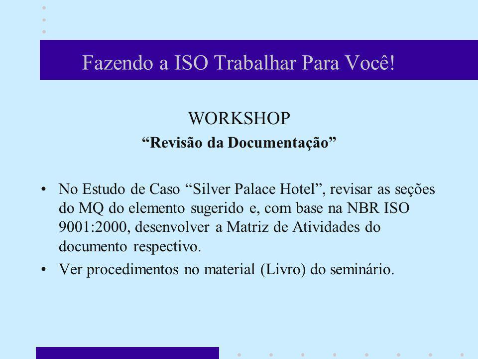 Fazendo a ISO Trabalhar Para Você! WORKSHOP Revisão da Documentação No Estudo de Caso Silver Palace Hotel, revisar as seções do MQ do elemento sugerid