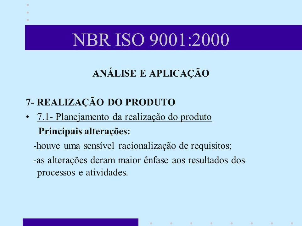 NBR ISO 9001:2000 ANÁLISE E APLICAÇÃO 7- REALIZAÇÃO DO PRODUTO 7.1- Planejamento da realização do produto Principais alterações: -houve uma sensível r