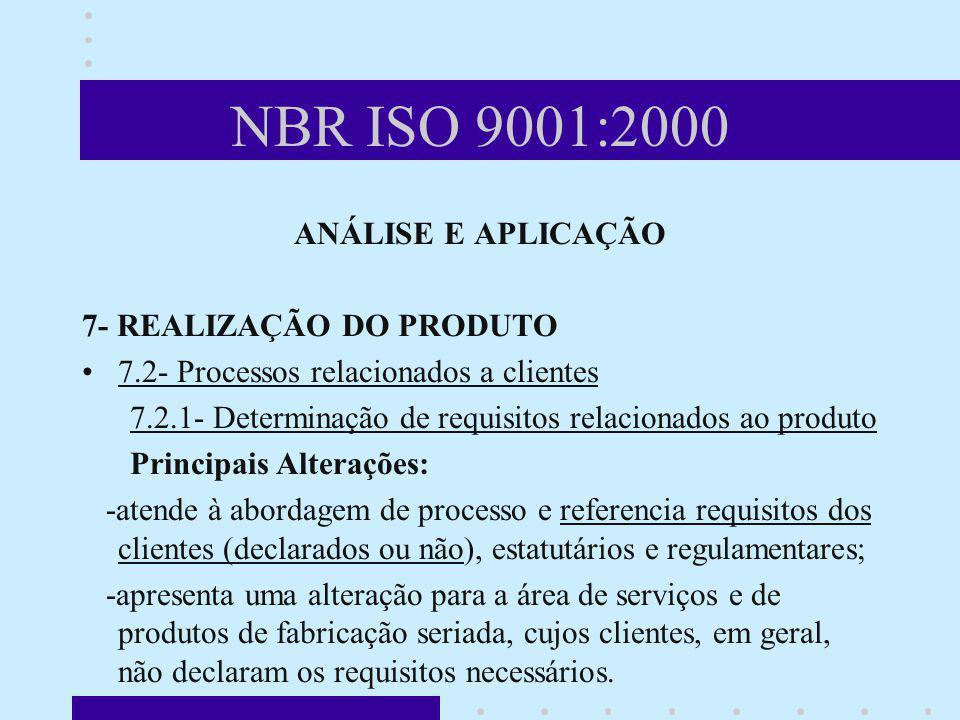 NBR ISO 9001:2000 ANÁLISE E APLICAÇÃO 7- REALIZAÇÃO DO PRODUTO 7.2- Processos relacionados a clientes 7.2.1- Determinação de requisitos relacionados a