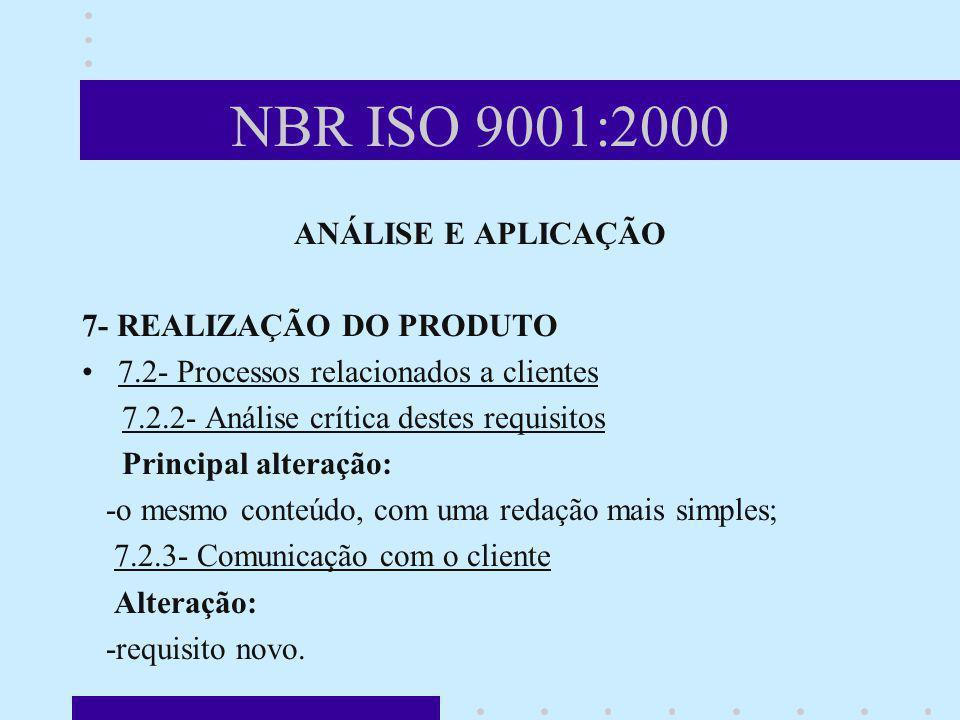 NBR ISO 9001:2000 ANÁLISE E APLICAÇÃO 7- REALIZAÇÃO DO PRODUTO 7.2- Processos relacionados a clientes 7.2.2- Análise crítica destes requisitos Princip