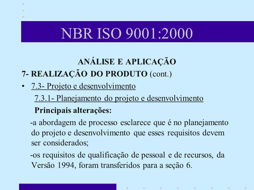 NBR ISO 9001:2000 ANÁLISE E APLICAÇÃO 7- REALIZAÇÃO DO PRODUTO (cont.) 7.3- Projeto e desenvolvimento 7.3.1- Planejamento do projeto e desenvolvimento