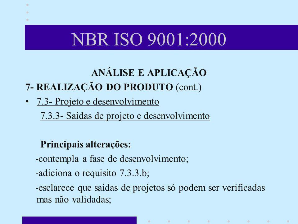 NBR ISO 9001:2000 ANÁLISE E APLICAÇÃO 7- REALIZAÇÃO DO PRODUTO (cont.) 7.3- Projeto e desenvolvimento 7.3.3- Saídas de projeto e desenvolvimento Princ