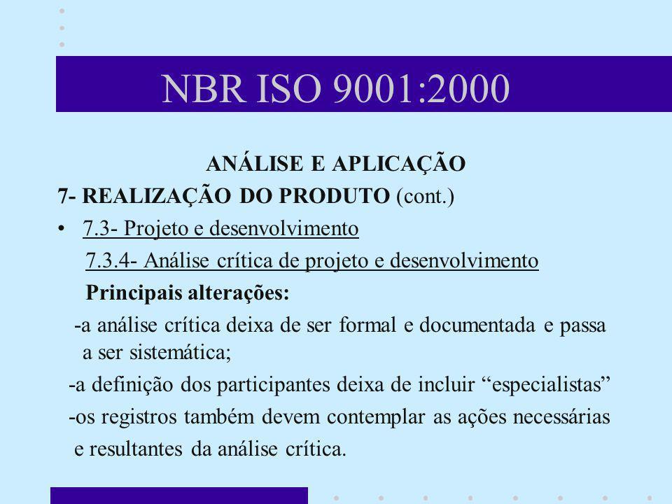 NBR ISO 9001:2000 ANÁLISE E APLICAÇÃO 7- REALIZAÇÃO DO PRODUTO (cont.) 7.3- Projeto e desenvolvimento 7.3.4- Análise crítica de projeto e desenvolvime
