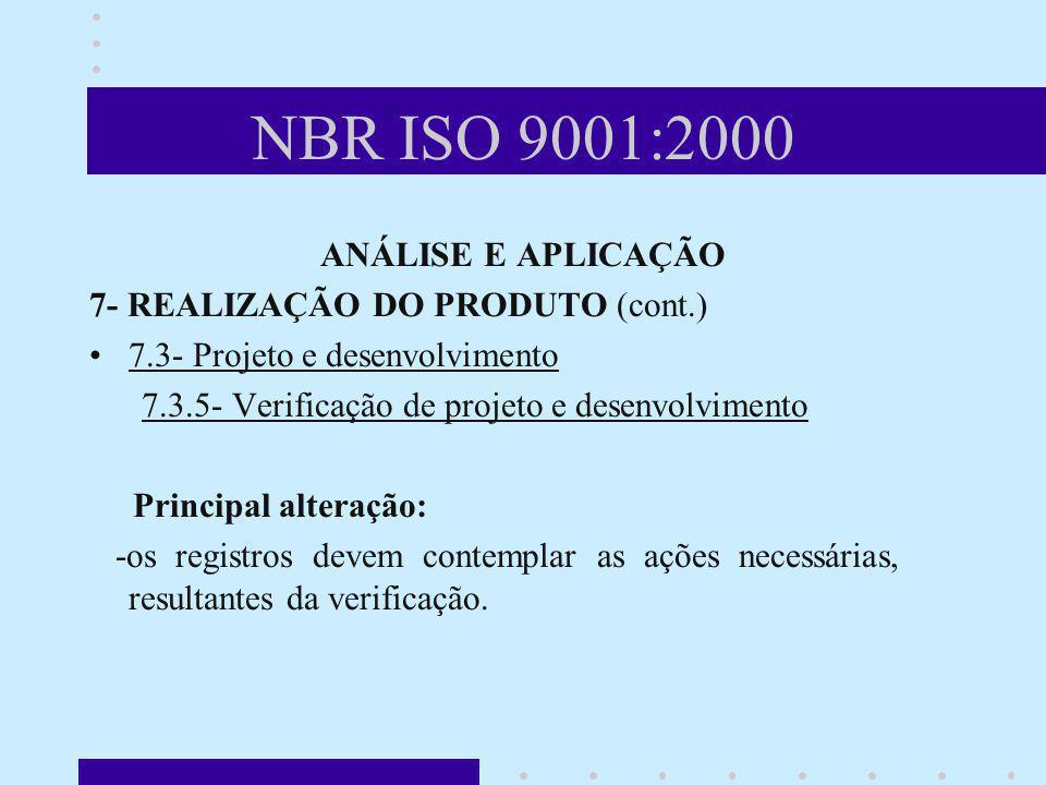 NBR ISO 9001:2000 ANÁLISE E APLICAÇÃO 7- REALIZAÇÃO DO PRODUTO (cont.) 7.3- Projeto e desenvolvimento 7.3.5- Verificação de projeto e desenvolvimento