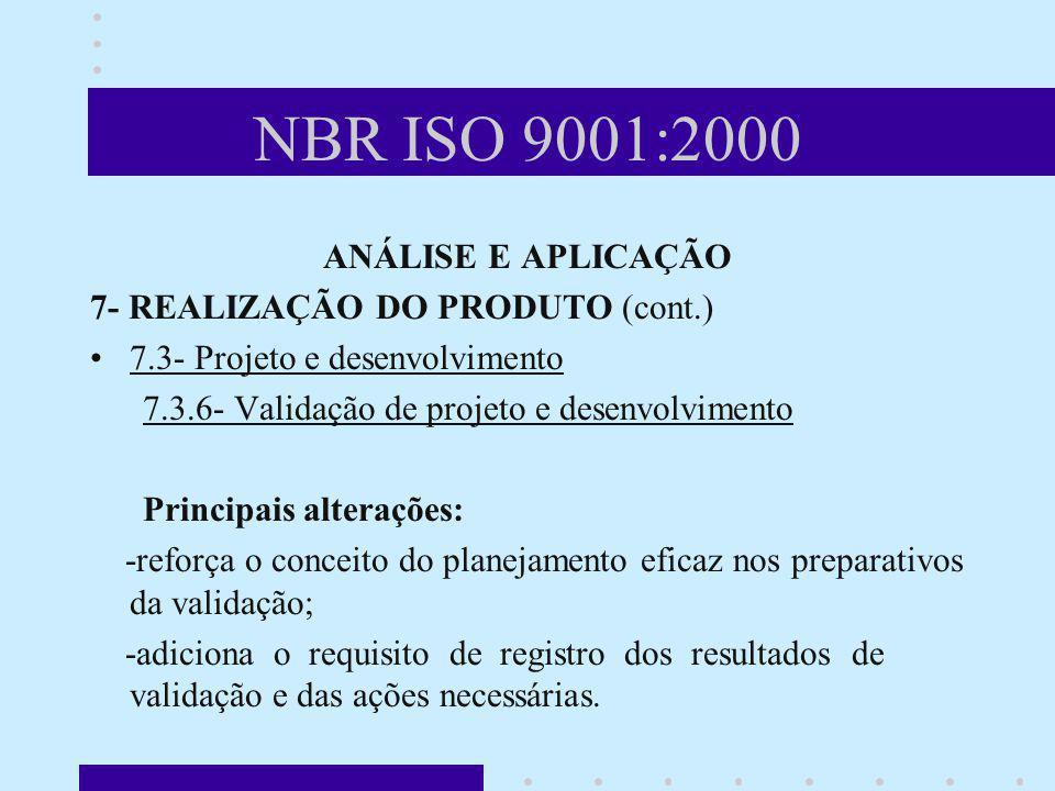 NBR ISO 9001:2000 ANÁLISE E APLICAÇÃO 7- REALIZAÇÃO DO PRODUTO (cont.) 7.3- Projeto e desenvolvimento 7.3.6- Validação de projeto e desenvolvimento Pr