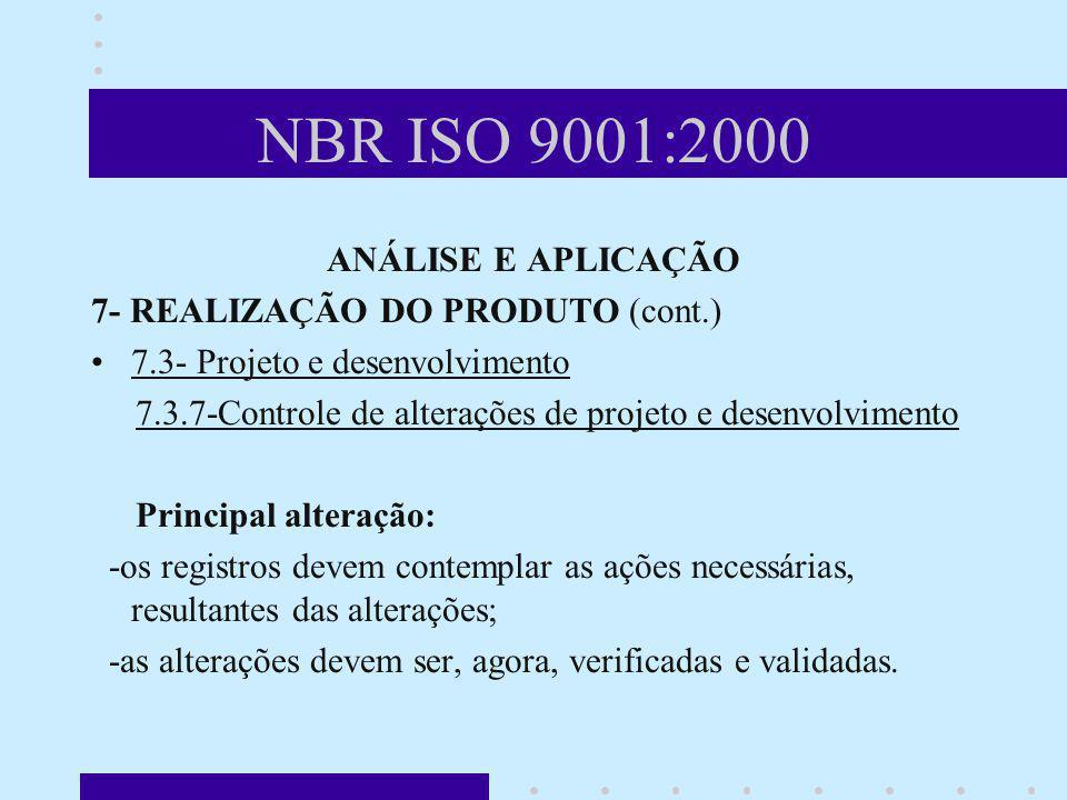 NBR ISO 9001:2000 ANÁLISE E APLICAÇÃO 7- REALIZAÇÃO DO PRODUTO (cont.) 7.3- Projeto e desenvolvimento 7.3.7-Controle de alterações de projeto e desenv