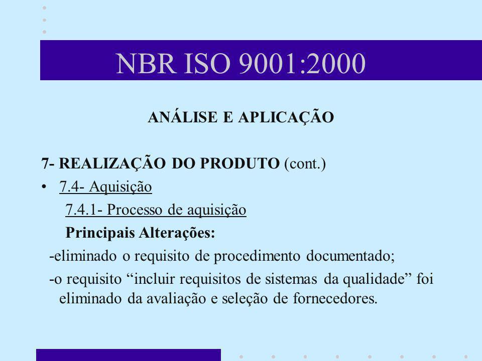 NBR ISO 9001:2000 ANÁLISE E APLICAÇÃO 7- REALIZAÇÃO DO PRODUTO (cont.) 7.4- Aquisição 7.4.1- Processo de aquisição Principais Alterações: -eliminado o