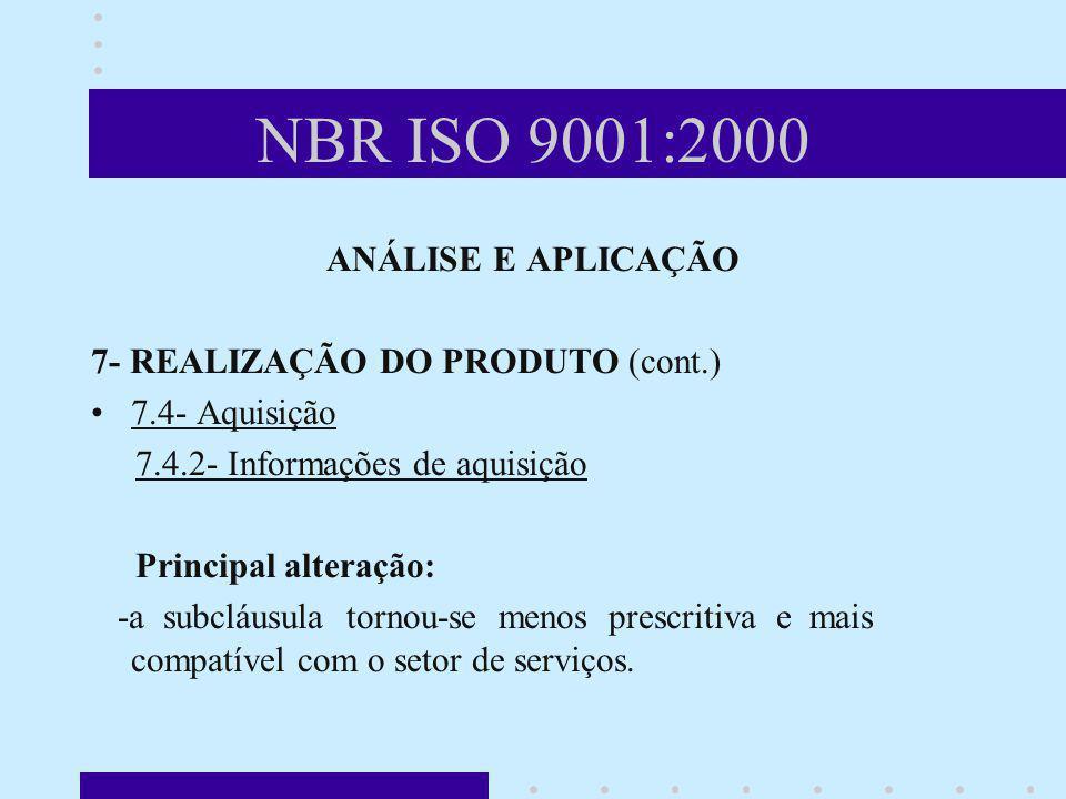 NBR ISO 9001:2000 ANÁLISE E APLICAÇÃO 7- REALIZAÇÃO DO PRODUTO (cont.) 7.4- Aquisição 7.4.2- Informações de aquisição Principal alteração: -a subcláus