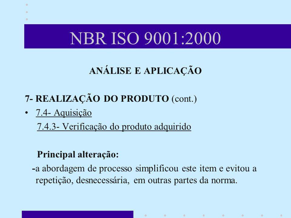 NBR ISO 9001:2000 ANÁLISE E APLICAÇÃO 7- REALIZAÇÃO DO PRODUTO (cont.) 7.4- Aquisição 7.4.3- Verificação do produto adquirido Principal alteração: -a
