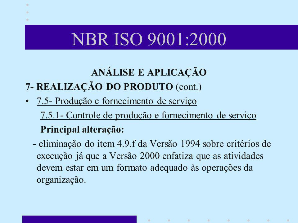 NBR ISO 9001:2000 ANÁLISE E APLICAÇÃO 7- REALIZAÇÃO DO PRODUTO (cont.) 7.5- Produção e fornecimento de serviço 7.5.1- Controle de produção e fornecime