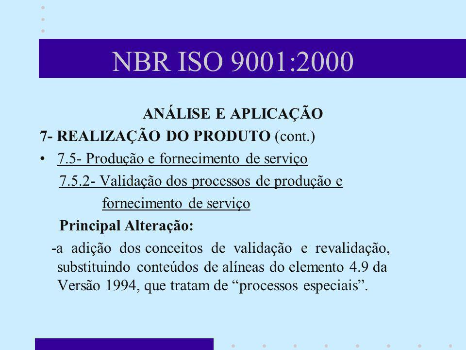 NBR ISO 9001:2000 ANÁLISE E APLICAÇÃO 7- REALIZAÇÃO DO PRODUTO (cont.) 7.5- Produção e fornecimento de serviço 7.5.2- Validação dos processos de produ