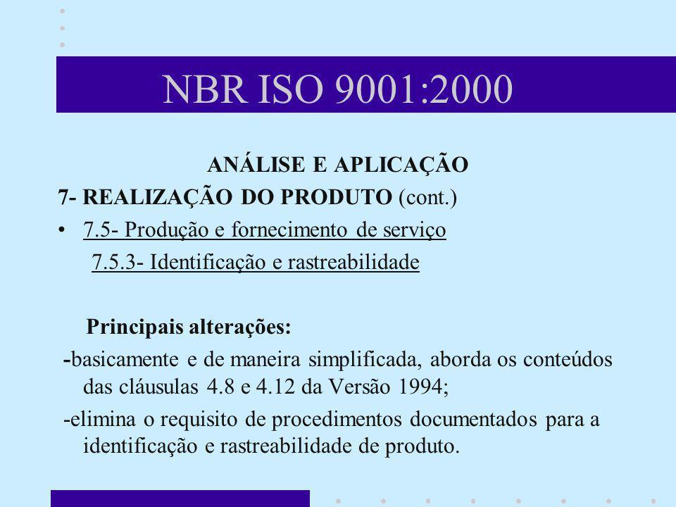 NBR ISO 9001:2000 ANÁLISE E APLICAÇÃO 7- REALIZAÇÃO DO PRODUTO (cont.) 7.5- Produção e fornecimento de serviço 7.5.3- Identificação e rastreabilidade