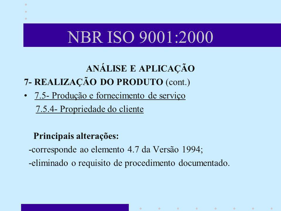 NBR ISO 9001:2000 ANÁLISE E APLICAÇÃO 7- REALIZAÇÃO DO PRODUTO (cont.) 7.5- Produção e fornecimento de serviço 7.5.4- Propriedade do cliente Principai