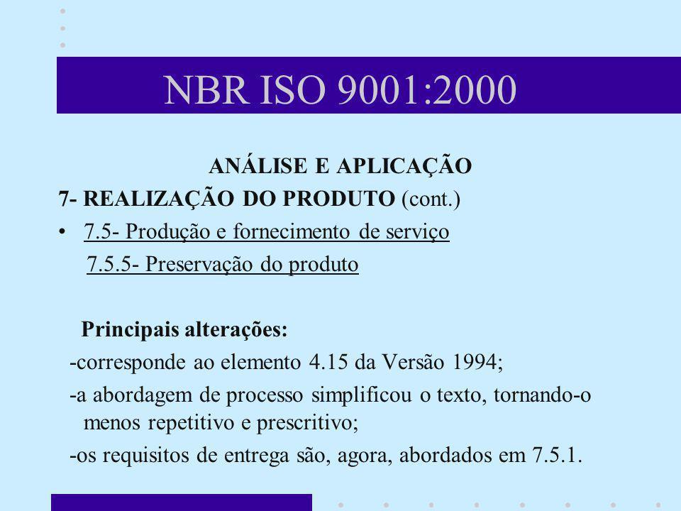 NBR ISO 9001:2000 ANÁLISE E APLICAÇÃO 7- REALIZAÇÃO DO PRODUTO (cont.) 7.5- Produção e fornecimento de serviço 7.5.5- Preservação do produto Principai