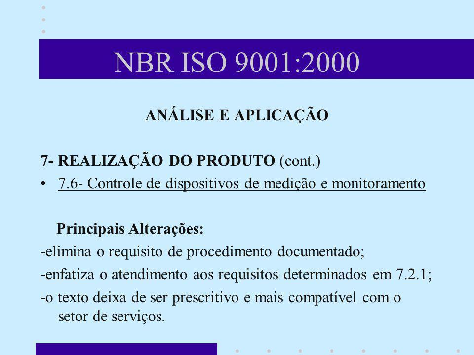 NBR ISO 9001:2000 ANÁLISE E APLICAÇÃO 7- REALIZAÇÃO DO PRODUTO (cont.) 7.6- Controle de dispositivos de medição e monitoramento Principais Alterações: