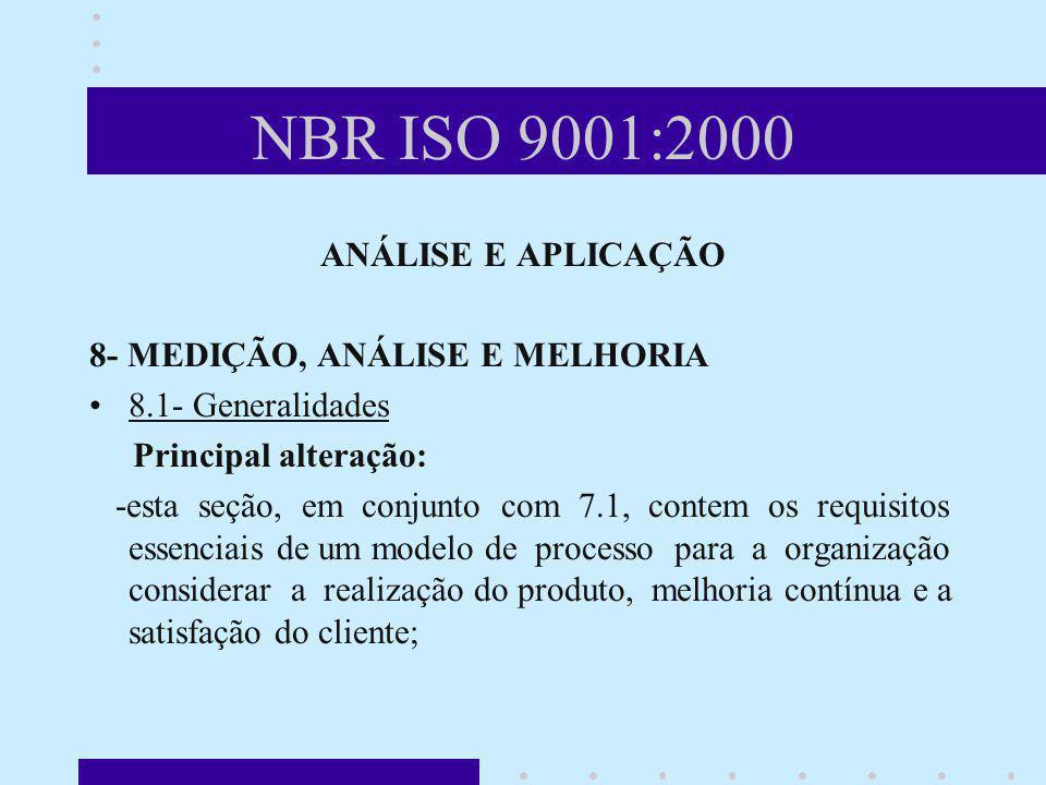 NBR ISO 9001:2000 ANÁLISE E APLICAÇÃO 8- MEDIÇÃO, ANÁLISE E MELHORIA 8.1- Generalidades Principal alteração: -esta seção, em conjunto com 7.1, contem
