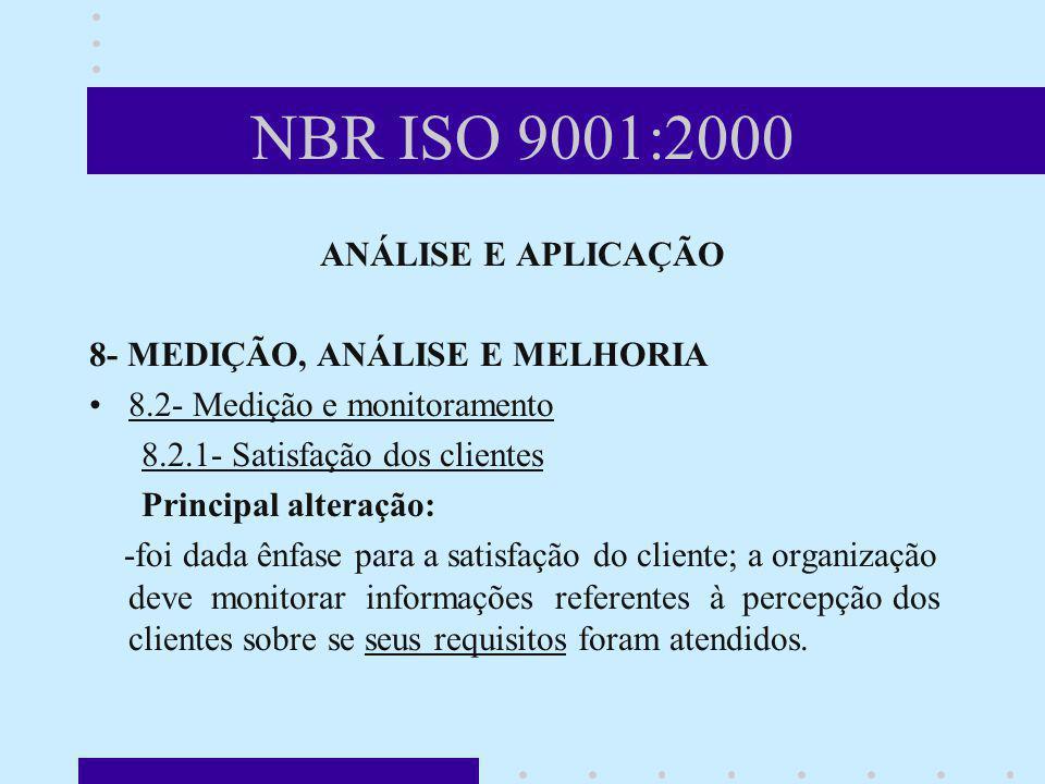NBR ISO 9001:2000 ANÁLISE E APLICAÇÃO 8- MEDIÇÃO, ANÁLISE E MELHORIA 8.2- Medição e monitoramento 8.2.1- Satisfação dos clientes Principal alteração: