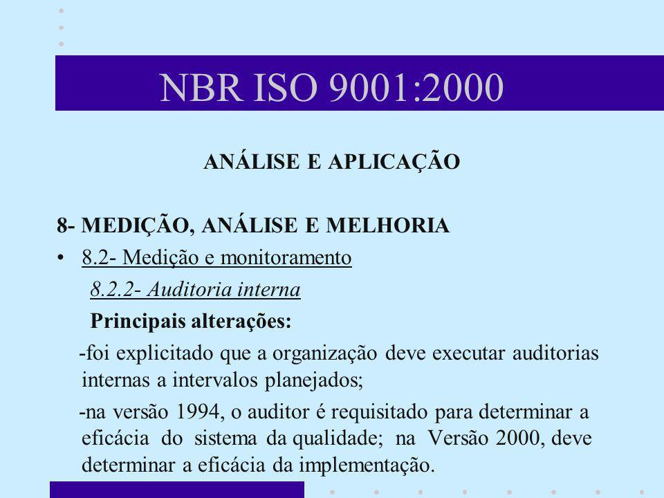NBR ISO 9001:2000 ANÁLISE E APLICAÇÃO 8- MEDIÇÃO, ANÁLISE E MELHORIA 8.2- Medição e monitoramento 8.2.2- Auditoria interna Principais alterações: -foi