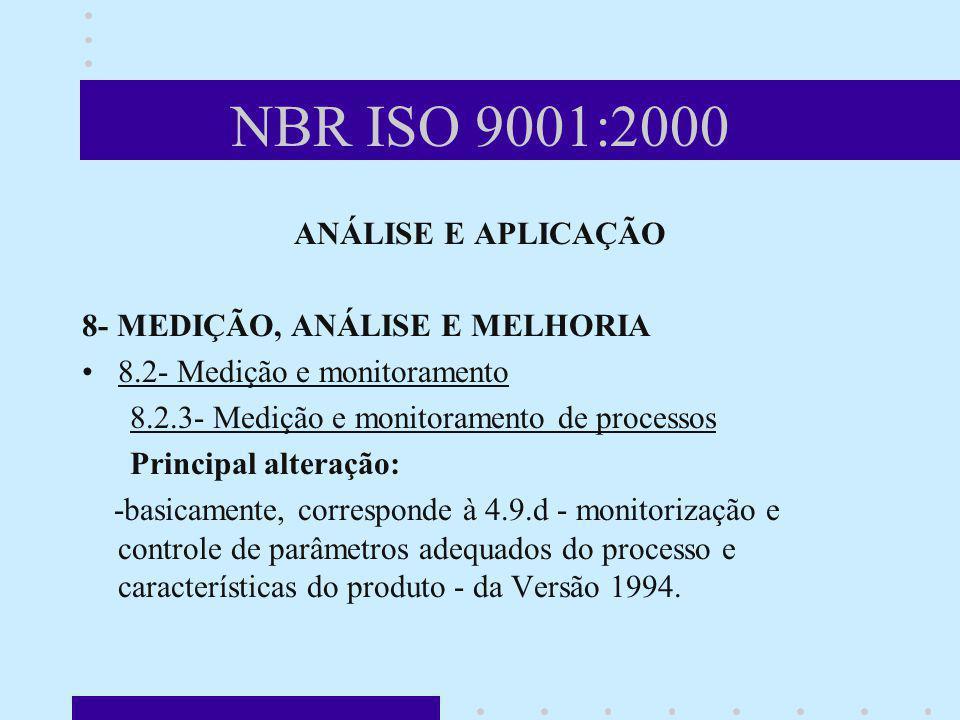 NBR ISO 9001:2000 ANÁLISE E APLICAÇÃO 8- MEDIÇÃO, ANÁLISE E MELHORIA 8.2- Medição e monitoramento 8.2.3- Medição e monitoramento de processos Principa