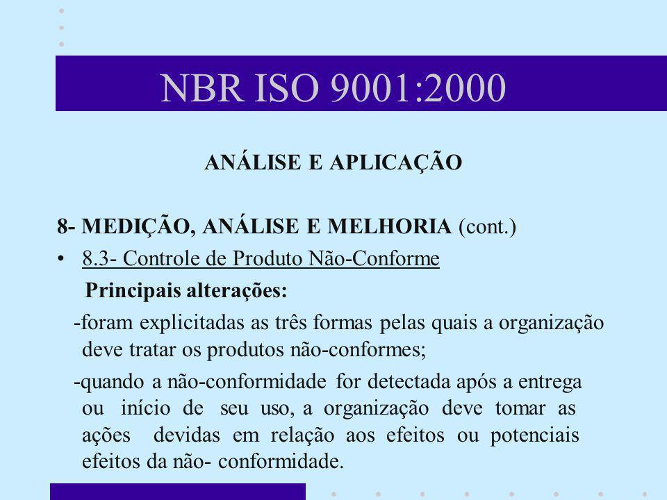 NBR ISO 9001:2000 ANÁLISE E APLICAÇÃO 8- MEDIÇÃO, ANÁLISE E MELHORIA (cont.) 8.3- Controle de Produto Não-Conforme Principais alterações: -foram expli
