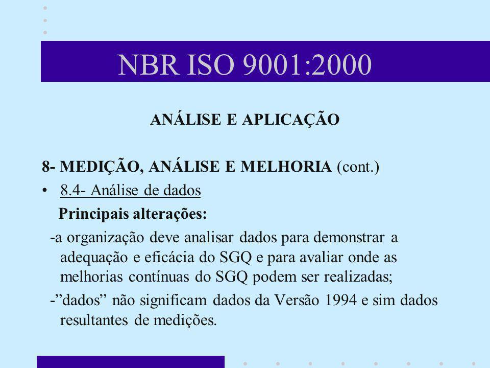 NBR ISO 9001:2000 ANÁLISE E APLICAÇÃO 8- MEDIÇÃO, ANÁLISE E MELHORIA (cont.) 8.4- Análise de dados Principais alterações: -a organização deve analisar